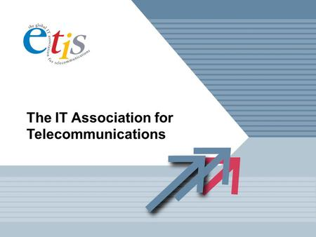 The IT Association for Telecommunications. SHARING KNOWLEDGE IS OUR STRENGTH ETIS is a membership based organisation which brings together the major telecommunications.