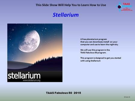 This Slide Show Will Help You to Learn How to Use Stellarium A free planetarium program that you can download, install on your computer and use to learn.