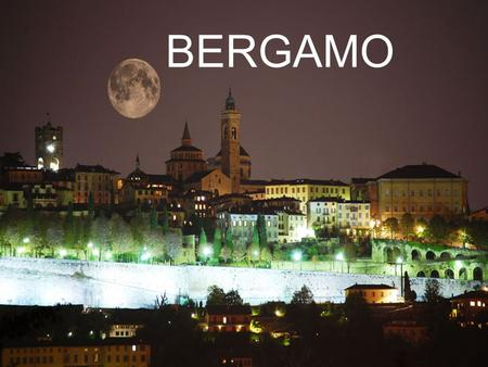 BERGAMO. Bergamo is located in Lombardy, northern Italy. WHERE IS IT ?