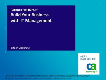 P ARTNER FOR I MPACT Build Your Business with IT Management Partner Marketing 1 Copyright © 2012 CA. All rights reserved. CA confidential and proprietary.