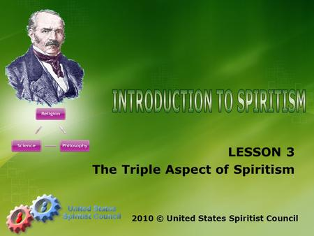 LESSON 3 The Triple Aspect of Spiritism 2010 © United States Spiritist Council.