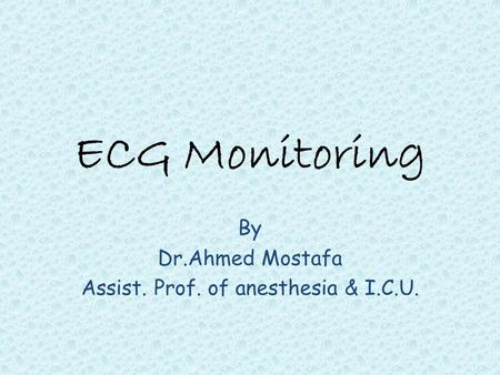 By Dr.Ahmed Mostafa Assist. Prof. of anesthesia & I.C.U.