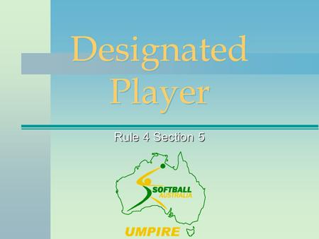"Rule 4 Section 5 Designated Player. National Umpire Program Designated Player a.A ""Designated Player"", referred to as a ""DP"", may be used as a batter."