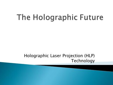 Holographic Laser Projection (HLP) Technology.  How It works  FAA Classification  Surfaces  Lighting  Portable  Picture Quality and Resolution.