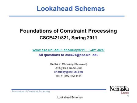 Foundations of Constraint Processing Lookahead Schemas 1 Foundations of Constraint Processing CSCE421/821, Spring 2011 www.cse.unl.edu/~choueiry/S11-421-821/