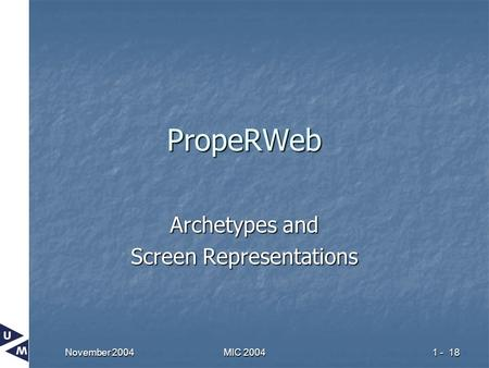 November 2004 MIC 2004 1 - 18 PropeRWeb Archetypes and Screen Representations.