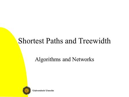 Shortest Paths and Treewidth Algorithms and Networks.