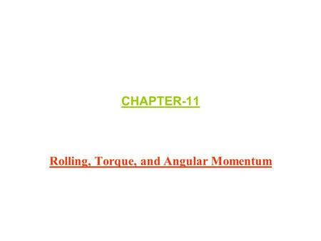 CHAPTER-11 Rolling, Torque, and Angular Momentum.