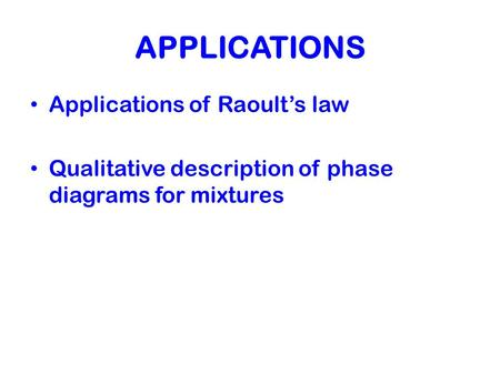 APPLICATIONS Applications of Raoult's law Qualitative description of phase diagrams for mixtures.