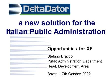 A new solution for the Italian Public Administration Opportunities for XP Stefano Bracco Public Administration Department Head, Development Area Bozen,