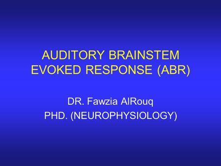 AUDITORY BRAINSTEM EVOKED RESPONSE (ABR)