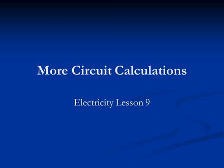 More Circuit Calculations Electricity Lesson 9. Learning Objectives To know how to calculate the total emf and the total resistance for cells connected.