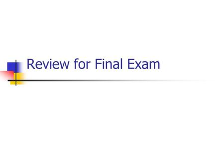 Review for Final Exam. Schedule Review Session on Monday at 4:00 PM in 101 UPL if it extends beyond 6:00 PM it will move to 707 Keen. Final exam – Tuesday,