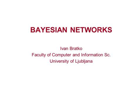 BAYESIAN NETWORKS Ivan Bratko Faculty of Computer and Information Sc. University of Ljubljana.