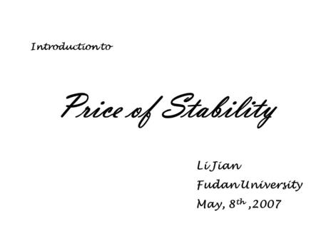 Price of Stability Li Jian Fudan University May, 8 th,2007 Introduction to.