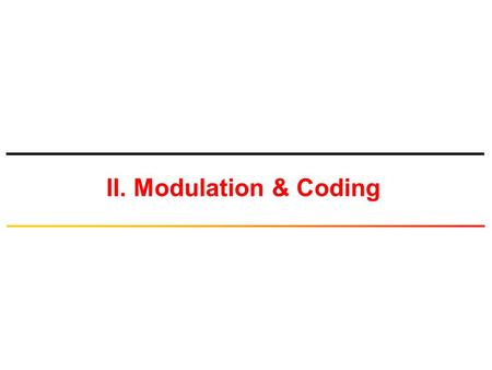 II. Modulation & Coding. © Tallal Elshabrawy Design Goals of Communication Systems 1.Maximize transmission bit rate 2.Minimize bit error probability 3.Minimize.