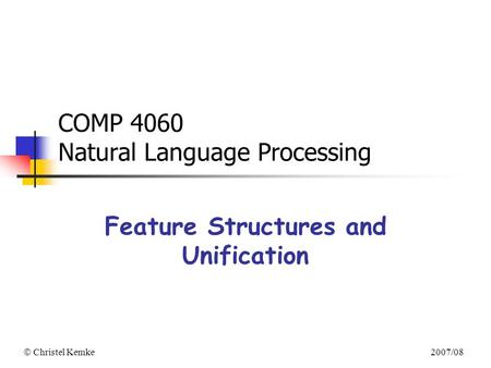  Christel Kemke 2007/08 COMP 4060 Natural Language Processing Feature Structures and Unification.