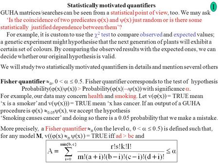 Statistically motivated quantifiers GUHA matrices/searches can be seen from a statistical point of view, too. We may ask 'Is the coincidence of two predicates.