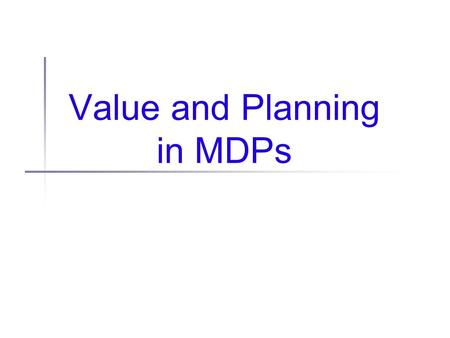 "Value and Planning in MDPs. Administrivia Reading 3 assigned today Mahdevan, S., ""Representation Policy Iteration"". In Proc. of 21st Conference on Uncertainty."