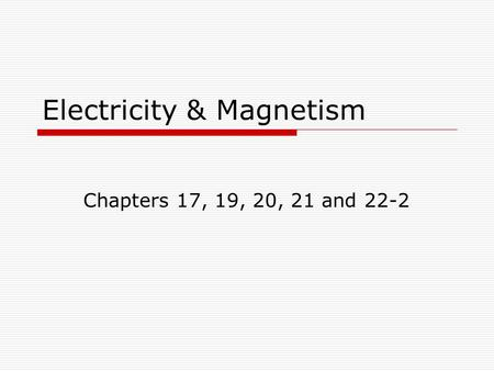 Electricity & Magnetism Chapters 17, 19, 20, 21 and 22-2.