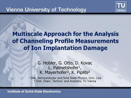 Multiscale Approach for the Analysis of Channeling Profile Measurements of Ion Implantation Damage G. Hobler, G. Otto, D. Kovac L. Palmetshofer 1, K. Mayerhofer²,