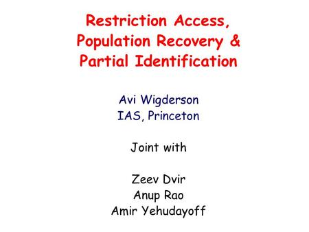 Restriction Access, Population Recovery & Partial Identification Avi Wigderson IAS, Princeton Joint with Zeev Dvir Anup Rao Amir Yehudayoff.