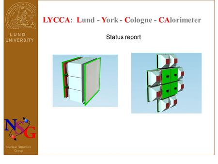 LYCCA: Lund - York - Cologne - CAlorimeter Status report L U N D U N I V E R S I T YU N I V E R S I T Y Nuclear Structure Group.