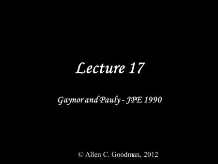 Lecture 17 Gaynor and Pauly - JPE 1990 © Allen C. Goodman, 2012.