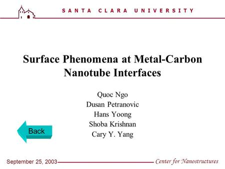 S A N T A C L A R A U N I V E R S I T Y Center for Nanostructures September 25, 2003 Surface Phenomena at Metal-Carbon Nanotube Interfaces Quoc Ngo Dusan.