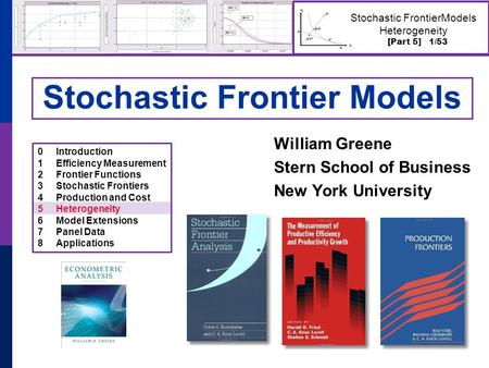 [Part 5] 1/53 Stochastic FrontierModels Heterogeneity Stochastic Frontier Models William Greene Stern School of Business New York University 0Introduction.