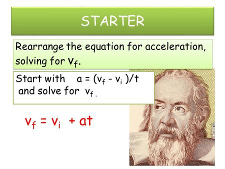 STARTER vf = vi + at Rearrange the equation for acceleration,