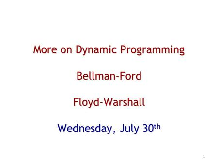 More on Dynamic Programming Bellman-FordFloyd-Warshall Wednesday, July 30 th 1.