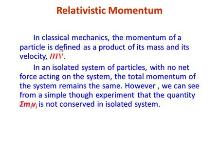 Relativistic Momentum In classical mechanics, the momentum of a particle is defined as a product of its mass and its velocity,. In an isolated system of.