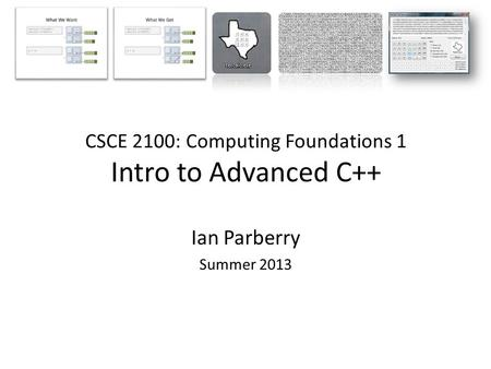 CSCE 2100: Computing Foundations 1 Intro to Advanced C++