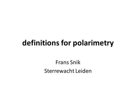 Definitions for polarimetry Frans Snik Sterrewacht Leiden.