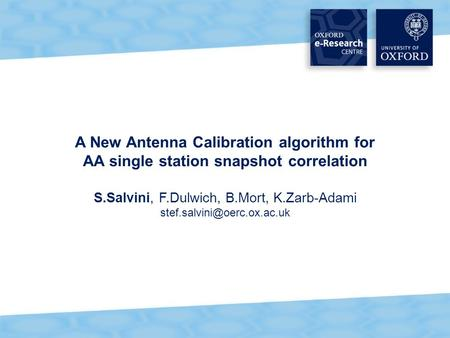 A New Antenna Calibration algorithm for AA single station snapshot correlation S.Salvini, F.Dulwich, B.Mort, K.Zarb-Adami