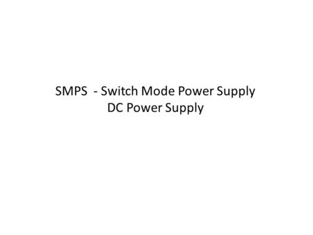 SMPS - Switch Mode Power Supply DC Power Supply. Previous DC-DC converters (Buck, Boost, Buck-Boost) do not provide electrical isolation between input.