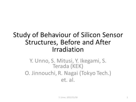 Study of Behaviour of Silicon Sensor Structures, Before and After Irradiation Y. Unno, S. Mitusi, Y. Ikegami, S. Terada (KEK) O. Jinnouchi, R. Nagai (Tokyo.