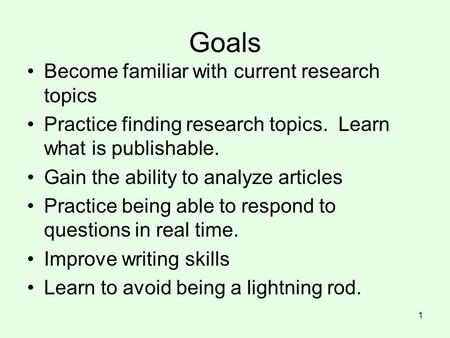 Goals Become familiar with current research topics