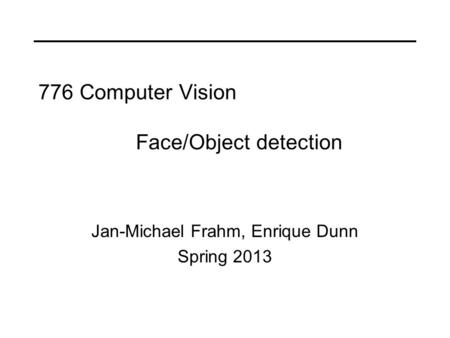 Jan-Michael Frahm, Enrique Dunn Spring 2013