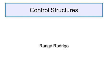 Control Structures Ranga Rodrigo. Control Structures in Brief C++ or JavaEiffel if-elseif-elseif-else-end caseinspect for, while, do-whilefrom-until-loop-end.