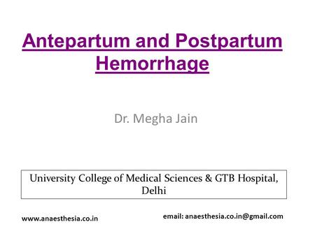 Antepartum and Postpartum Hemorrhage Dr. Megha Jain    University College of Medical Sciences & GTB.