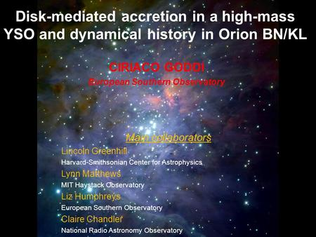 CIRIACO GODDI European Southern Observatory Disk-mediated accretion in a high-mass YSO and dynamical history in Orion BN/KL Main collaborators Lincoln.