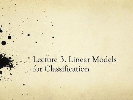 Lecture 3. Linear Models for Classification