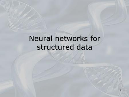 Neural networks for structured data 1. Table of contents Recurrent models Partially recurrent neural networks Elman networks Jordan networks Recurrent.
