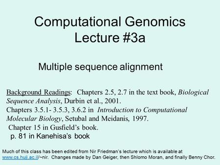 Computational Genomics Lecture #3a Much of this class has been edited from Nir Friedman's lecture which is available at www.cs.huji.ac.il/~nir. Changes.