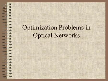 Optimization Problems in Optical Networks. Wavelength Division Multiplexing (WDM) Directed: Symmetric: Undirected: Optic Fiber.