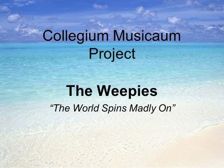 "Collegium Musicaum Project The Weepies ""The World Spins Madly On"""