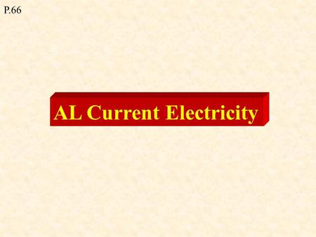 AL Current Electricity P.66 Current = rate of flow of charge through cross-sectional area I = d Q / d t I = 1 C / 1 s = 1 C s -1 = 1 A One coulomb is.