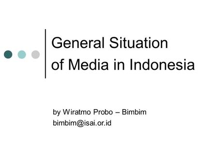 General Situation of Media in Indonesia by Wiratmo Probo – Bimbim